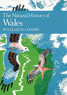 The Natural History of Wales (Collins New Naturalist Library, Book 66), William.M.Condry