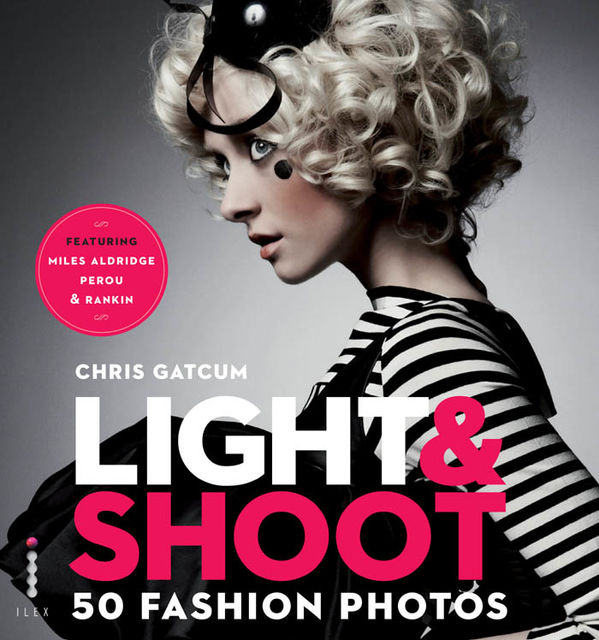 Light & Shoot: 50 Fashion Photos, Chris Gatcum