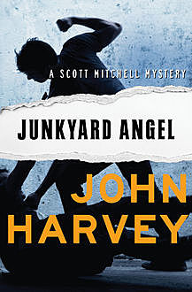 Junkyard Angel, John Harvey