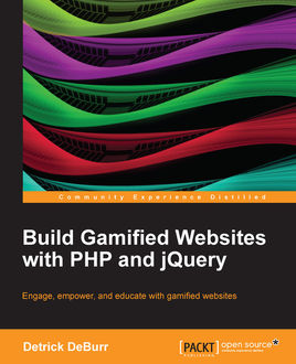 Build Gamified Websites with PHP and jQuery, Detrick DeBurr