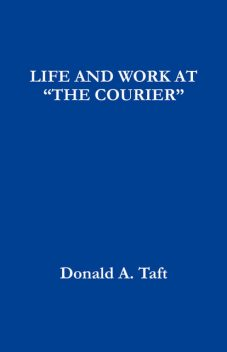 """LIFE AND WORK AT """"THE COURIER"""", Donald Taft"""