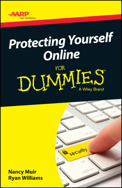 AARP Protecting Yourself Online For Dummies, Nancy C.Muir, Ryan C.Williams