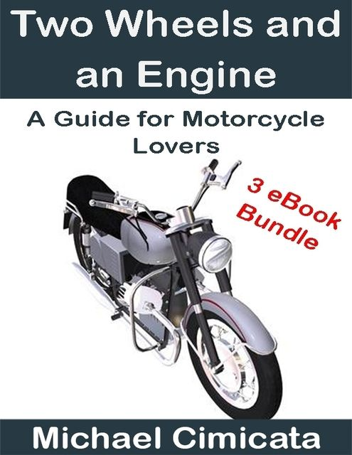 Two Wheels and an Engine: A Guide for Motorcycle Lovers (3 eBook Bundle), Michael Cimicata