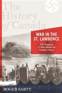 History of Canada Series:war in the St. Lawrence, Roger Sarty