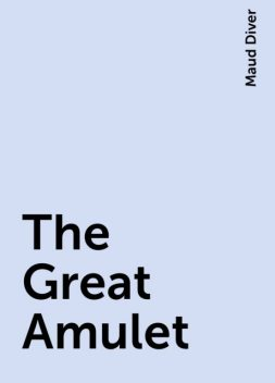 The Great Amulet, Maud Diver