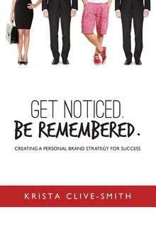 Get Noticed. Be Remembered, Krista Clive-Smith
