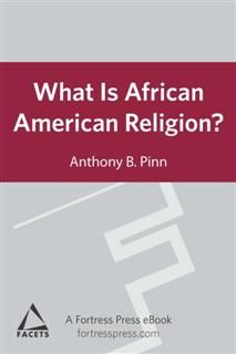 What is African American Religion, Anthony B.Pinn