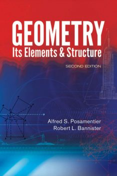 Geometry, Its Elements and Structure, Alfred S.Posamentier, Robert L.Bannister