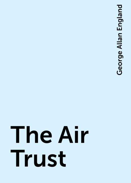 The Air Trust, George Allan England