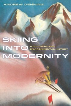 Skiing into Modernity, Andrew Denning