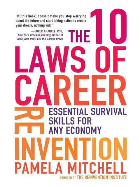 The 10 Laws of Career Reinvention: Essential Survival Skills for Any Economy, Pamela Mitchell