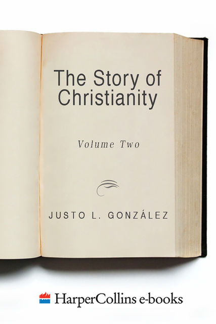 The Story of Christianity: Volume 2, Justo L. Gonzalez