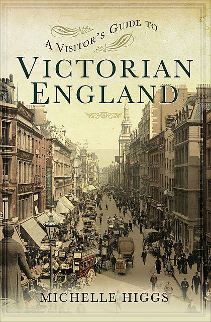 A Visitor's Guide to: Victorian England, Michelle Higgs