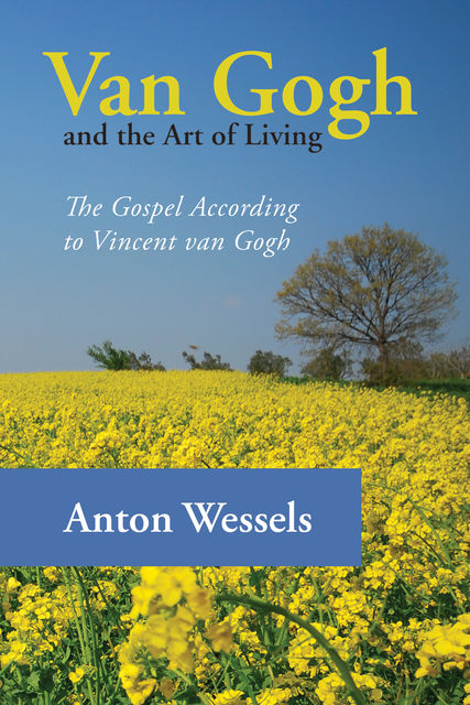 Van Gogh and the Art of Living, Anton Wessels