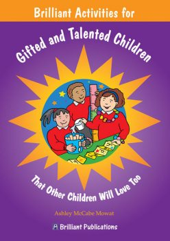 Brilliant Activities for Gifted and Talented Children, Ashley McCabe-Mowat