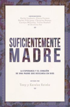Suficientemente Madre, Carolyn McCulley, Christina Fox, Christine Hoover, Desiring God, Gloria Furman, Rachel Jankovic, Rachel Pieh Jones, Trillia Newbell