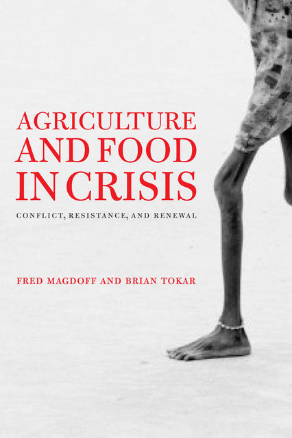 Agriculture and Food in Crisis, Fred Magdoff, Brian Tokar