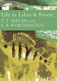 Life in Lakes and Rivers (Collins New Naturalist Library, Book 15), E.B.Worthington, T.T.Macan