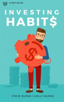 Investing Habits: A Beginner's Guide to Growing Stock Market Wealth, Steve Burns