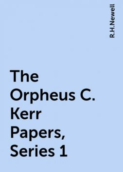 The Orpheus C. Kerr Papers, Series 1, R.H.Newell