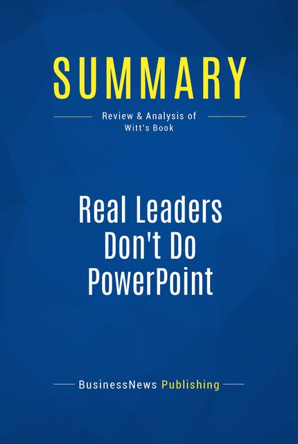 Summary : Real Leaders Don't Do Powerpoint – Christopher Witt, BusinessNews Publishing