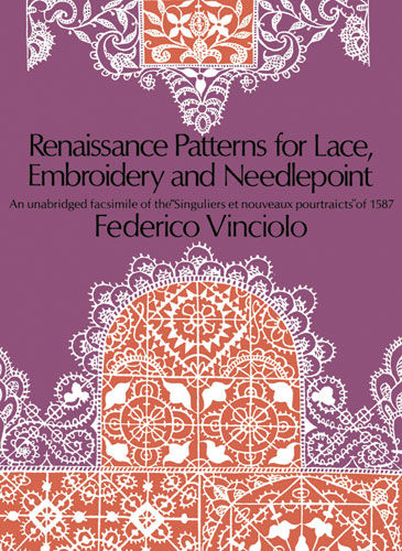 Renaissance Patterns for Lace, Embroidery and Needlepoint, Federico Vinciolo