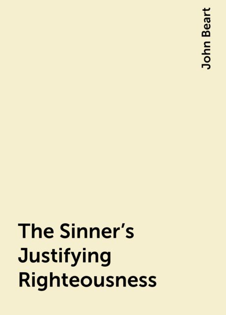 The Sinner's Justifying Righteousness, John Beart