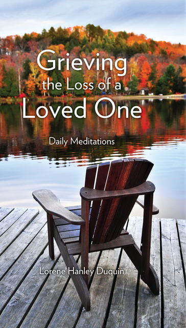 Grieving the Loss of a Loved One, Lorene Hanley Duquin