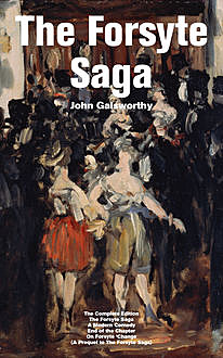 The Forsyte Saga – The Complete Edition: The Forsyte Saga + A Modern Comedy + End of the Chapter + On Forsyte 'Change (A Prequel to The Forsyte Saga), John Galsworthy