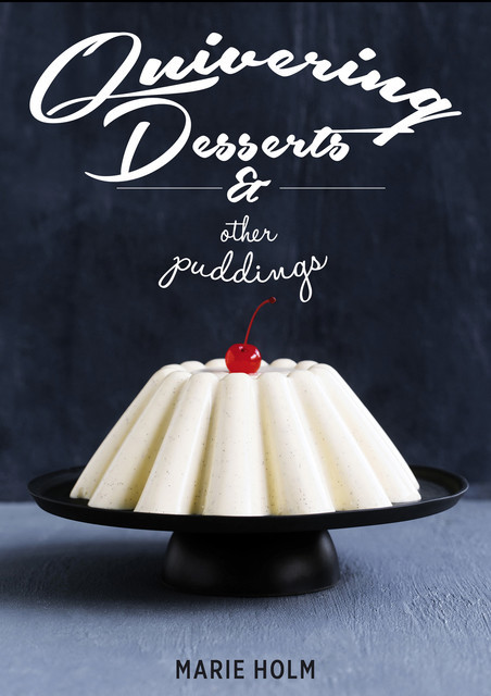 Quivering Desserts & Other Puddings, Marie Holm