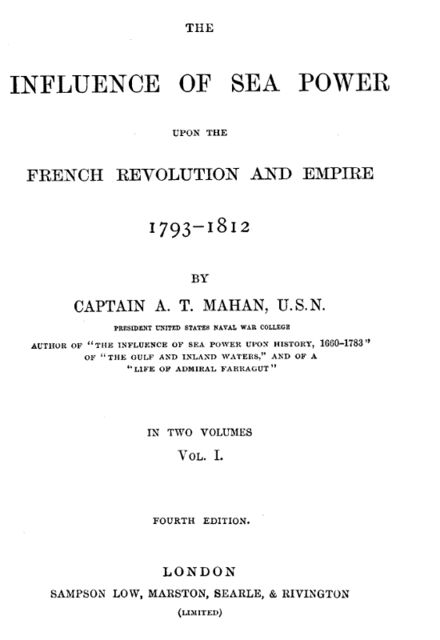 The Influence of sea Power upon the French Revolution and Empire 1793–1812, vol I, A.T.Mahan