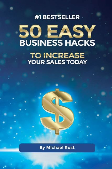 50 Easy Business Hacks to Increase Your Sales Today, Michael Rust