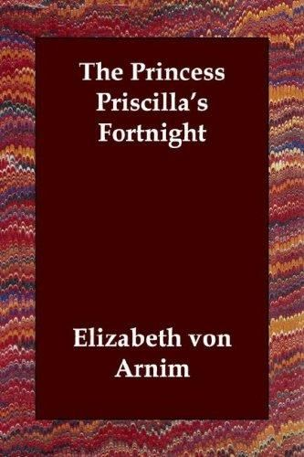 The Princess Priscilla's Fortnight, Elizabeth von Arnim