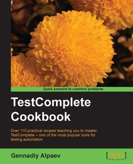 TestComplete Cookbook, Gennadiy Alpaev