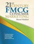 21st Century Fmcg Consumer Marketing: Creating Customer Value By Putting Consumers At the Heart of Fmcg Marketing Strategy, Manal Haddad