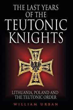 The Last Years of the Teutonic Knights, William Urban