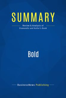 Summary: Bold – Peter Diamandis and Steven Kotler, BusinessNews Publishing