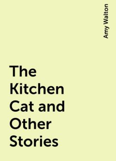 The Kitchen Cat and Other Stories, Amy Walton