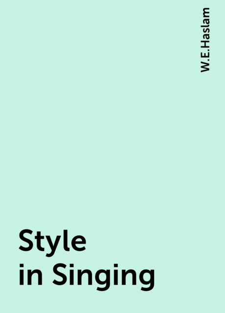 Style in Singing, W.E.Haslam