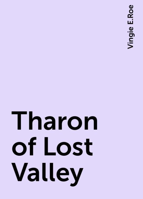 Tharon of Lost Valley, Vingie E.Roe