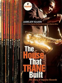 The House That Trane Built: The Story of Impulse Records, Ashley Kahn