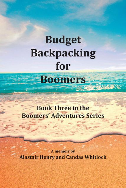 Budget Backpacking for Boomers, Alastair Henry, Candas Whitlock