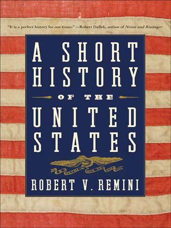 A Short History of the United States, Robert V. Remini