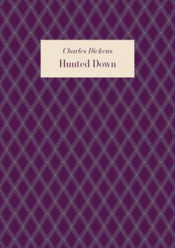Hunted Down, Charles Dickens