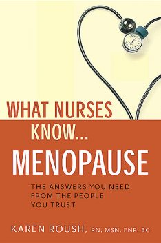 What Nurses Know…Menopause, MSN, FNP, RN, Karen Roush