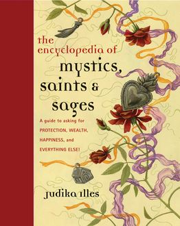 Encyclopedia of Mystics, Saints & Sages, Judika Illes