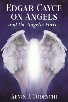 Edgar Cayce on Angels and the Angelic Forces, Kevin J.Todeschi
