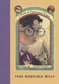 A Series of Unfortunate Events #4: The Miserable Mill, Lemony Snicket