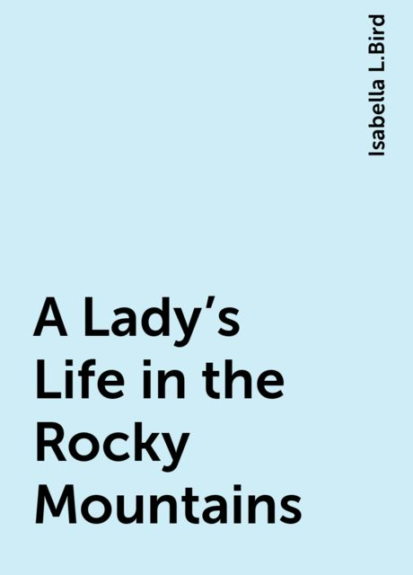 A Lady's Life in the Rocky Mountains, Isabella L.Bird
