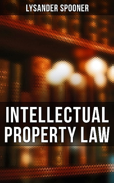 Intellectual Property Law, Lysander Spooner